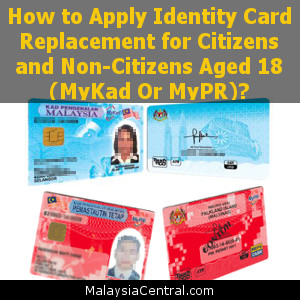 How to Apply Identity Card Replacement for Citizen and Non-Citizen Aged 18 (MyKad Or MyPR)