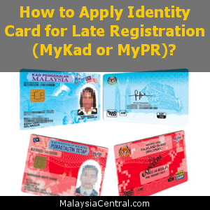 How to Apply Identity Card for Late Registration (MyKad or MyPR)