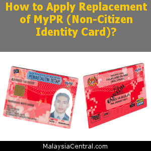 How to Apply Replacement of MyPR (Non-Citizen Identity Card)