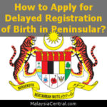 How to Apply for Delayed Registration of Birth in Peninsular