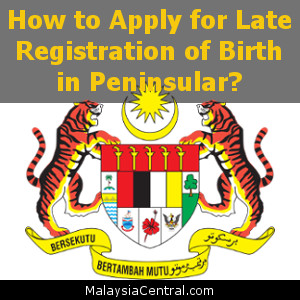 How to Apply for Late Registration of Birth in Peninsular?