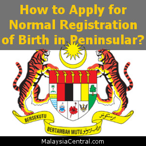 How to Apply for Normal Registration of Birth in Peninsular
