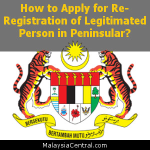 How to Apply for Re-Registration of Legitimated Person in Peninsular