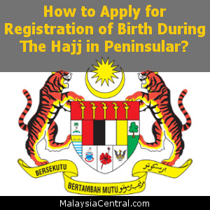 How to Apply for Registration of Birth During The Hajj in Peninsular