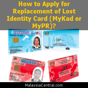 How to Apply for Replacement of Lost Identity Card (MyKad or MyPR)