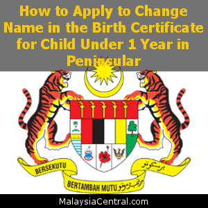 How to Apply to Change Name in the Birth Certificate for Child Under 1 Year in Peninsular