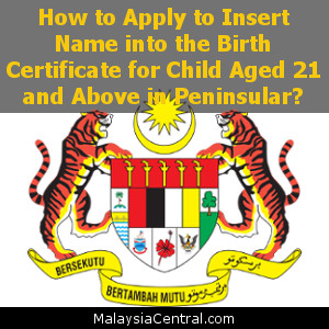 How to Apply to Insert Name into the Birth Certificate for Child Aged 21 and Above in Peninsular
