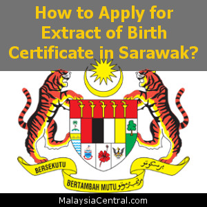 How to Apply for Extract of Birth Certificate in Sarawak