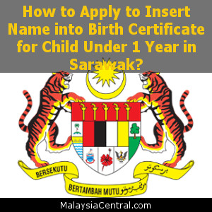 How to Apply to Insert Name into Birth Certificate for Child Under 1 Year in Sarawak
