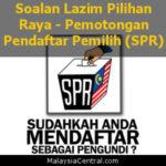 Soalan Lazim Pilihan Raya - Pemotongan Pendaftar Pemilih (SPR)