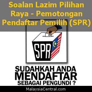 Soalan Lazim Pilihan Raya – Pemotongan Pendaftar Pemilih (SPR)
