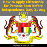 How to Apply Citizenship for Persons Born Before Independence Day, 31 Aug 1957