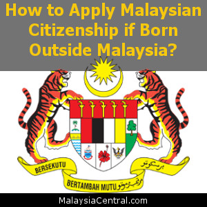 How to Apply Malaysian Citizenship if Born Outside Malaysia?