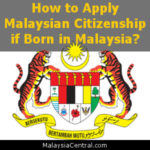 How to Apply Malaysian Citizenship if Born in Malaysia?
