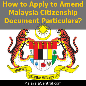 How to Apply to Amend Malaysia Citizenship Document Particulars