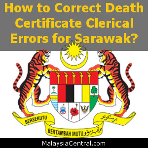 How to Correct Death Certificate Clerical Errors for Sarawak?