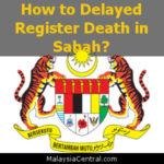 How to Delayed Register Death in Sabah?