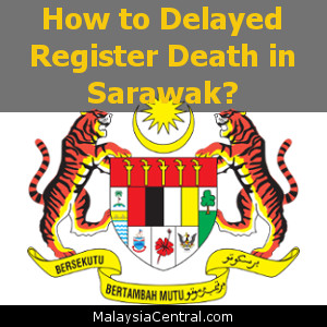 How to Delayed Register Death in Sarawak?