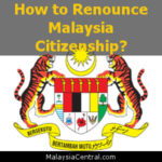 How to Renounce Malaysia Citizenship