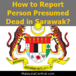 How to Report Person Presumed Dead in Sarawak?